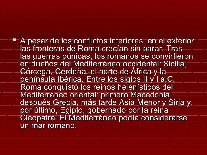  A pesar de los conflictos interiores, en el exterior  las fronteras de Roma crecían sin parar. Tras  las guerras púnicas...