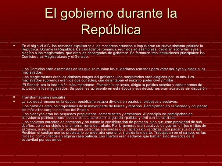 El gobierno durante la                       República   En el siglo VI a.C. los romanos expulsaron a los monarcas etrusc...