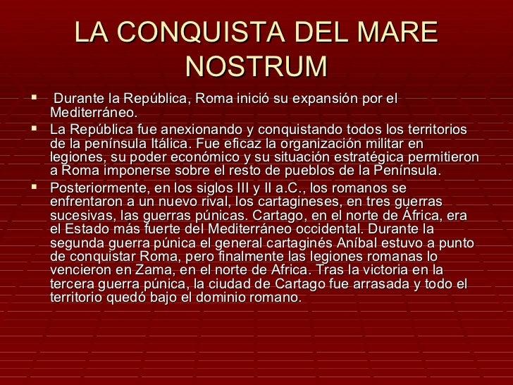 LA CONQUISTA DEL MARE            NOSTRUM Durante la República, Roma inició su expansión por el  Mediterráneo. La Repúbli...