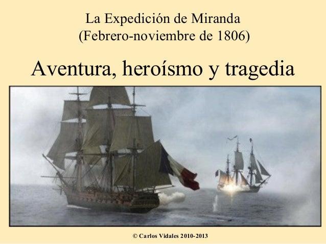 La Expedición de Miranda     (Febrero-noviembre de 1806)Aventura, heroísmo y tragedia             © Carlos Vidales 2010-2013