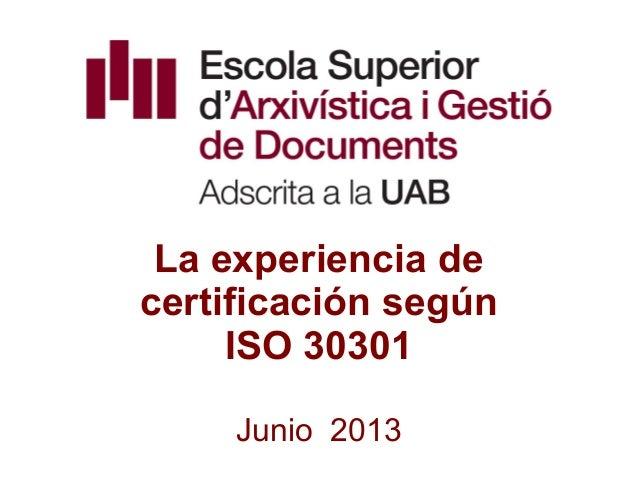 La experiencia de certificación según ISO 30301 Junio 2013