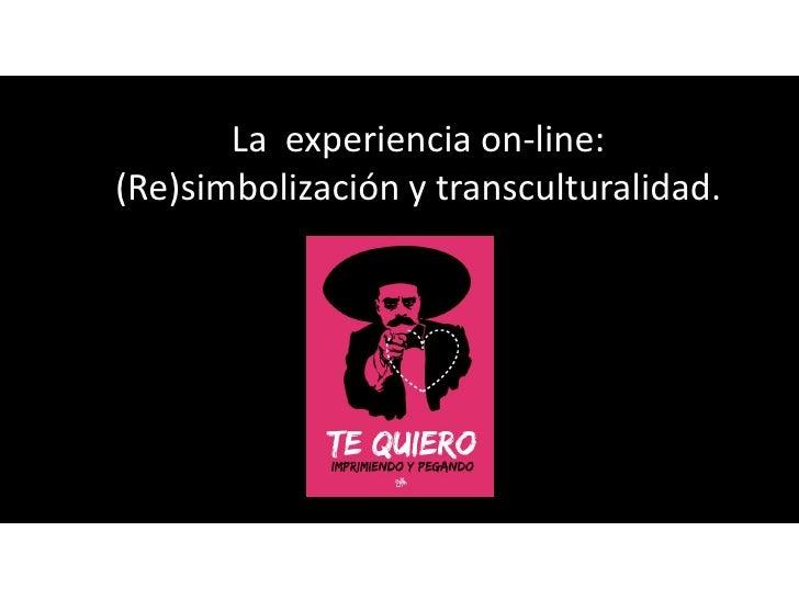 La experiencia on-line:(Re)simbolización y transculturalidad.
