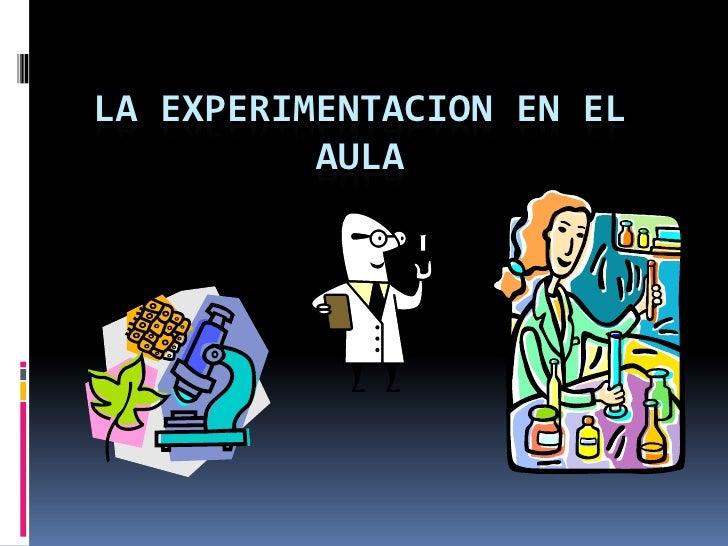 LA EXPERIMENTACION EN EL AULA<br />