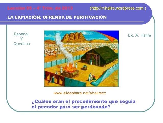 Lección 05 – 4° Trim. de 2013  (http//:mhalire.wordpress.com )  LA EXPIACIÓN: OFRENDA DE PURIFICACIÓN  Español Y Quechua  ...
