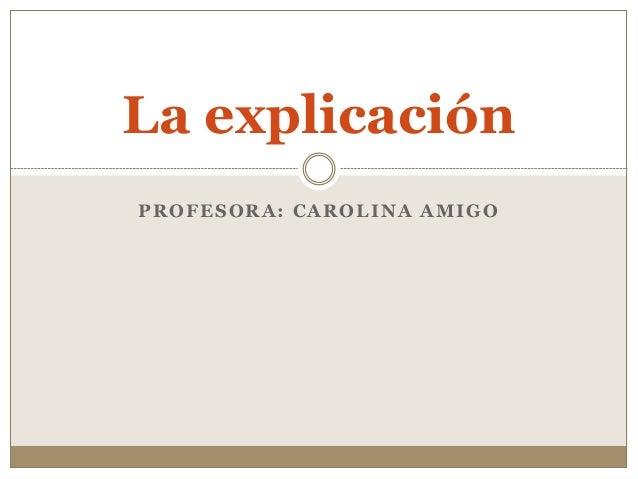 La explicación PROFESORA: CAROLINA AMIGO