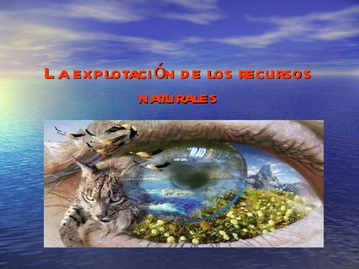 La explotación de los recursos naturales