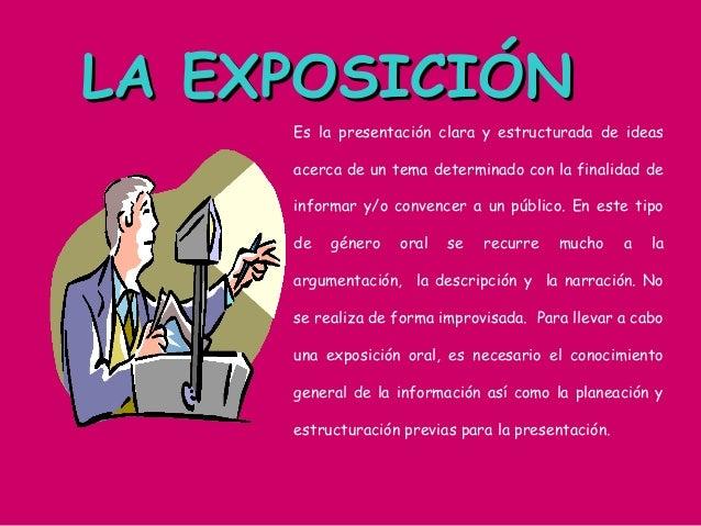 LA EXPOSICIÓNLA EXPOSICIÓN Es la presentación clara y estructurada de ideas acerca de un tema determinado con la finalidad...