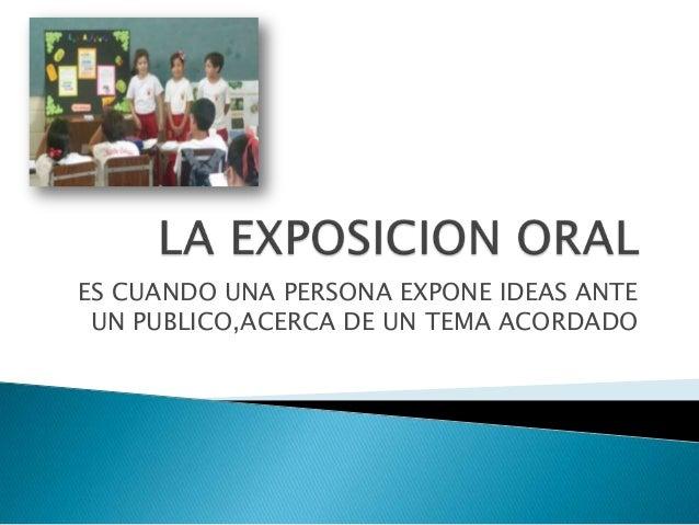ES CUANDO UNA PERSONA EXPONE IDEAS ANTE UN PUBLICO,ACERCA DE UN TEMA ACORDADO