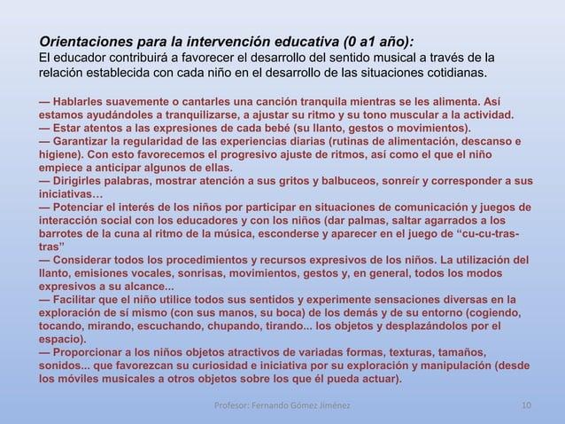 Orientaciones para la intervención educativa (0 a1 año):El educador contribuirá a favorecer el desarrollo del sentido musi...