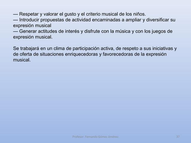 — Respetar y valorar el gusto y el criterio musical de los niños.— Introducir propuestas de actividad encaminadas a amplia...