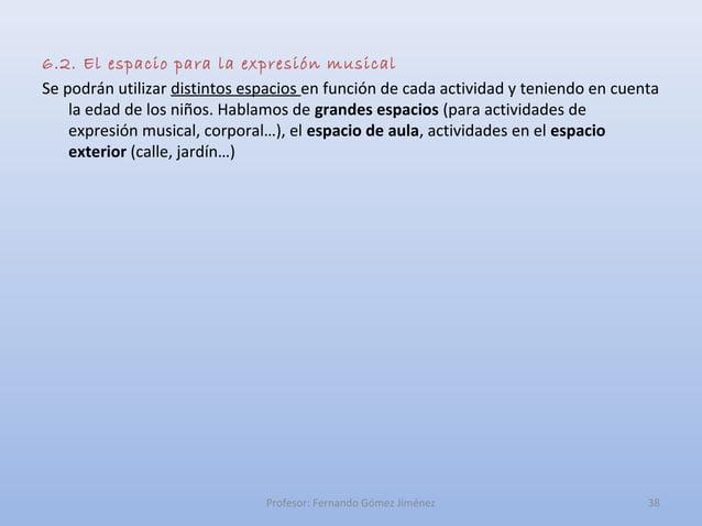 6.2. El espacio para la expresión musicalSe podrán utilizar distintos espacios en función de cada actividad y teniendo en ...