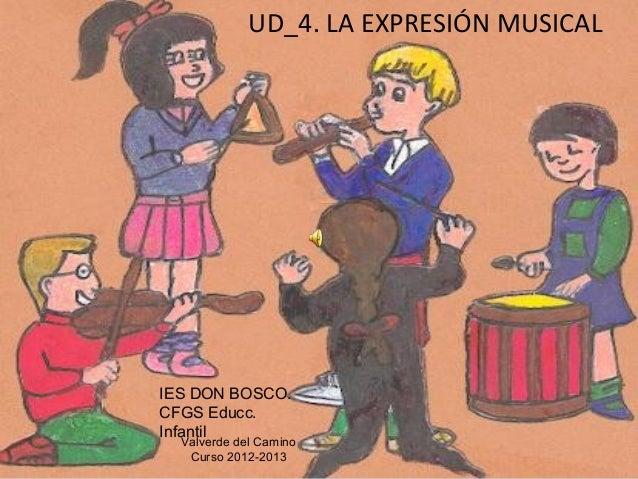 UD_4. LA EXPRESIÓN MUSICALIES DON BOSCO.CFGS Educc.Infantil  Valverde del Camino   Curso 2012-2013