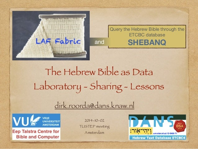 The Hebrew Bible as Data  Laboratory - Sharing - Lessons  dirk.roorda@dans.knaw.nl  2014-10-02  TUSTEP meeting  Amsterdam ...