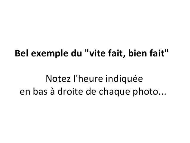 """Bel exemple du """"vite fait, bien fait""""      Notez lheure indiquée en bas à droite de chaque photo..."""
