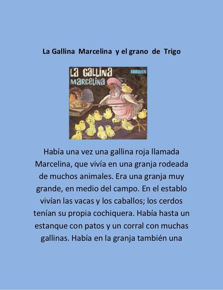 La Gallina  Marcelina  y el grano  de  Trigo<br />Había una vez una gallina roja llamada Marcelina, que vivía en un...