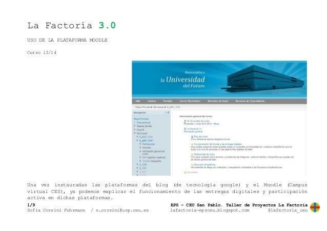 La Factoría 3.0 USO DE LA PLATAFORMA MOODLE Curso 13/14  Una vez instauradas las plataformas del blog (de tecnología googl...