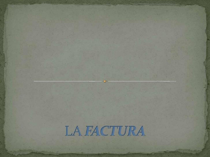LA FACTURA<br />