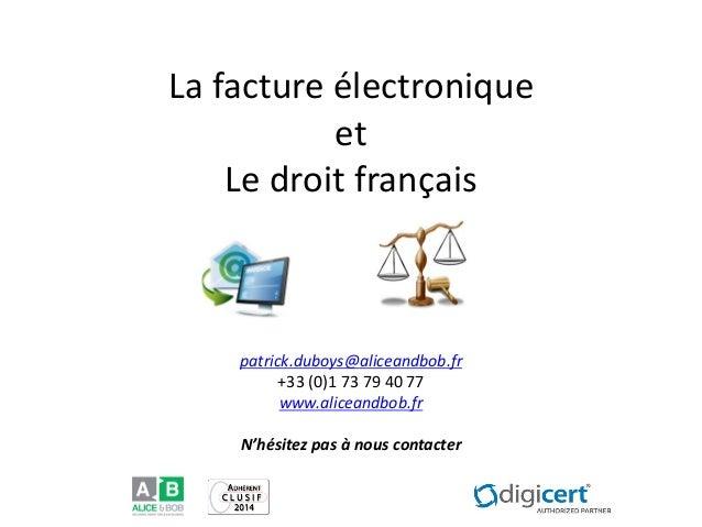 La facture électronique et Le droit français  patrick.duboys@aliceandbob.fr  +33 (0)1 73 79 40 77  www.aliceandbob.fr  N'h...