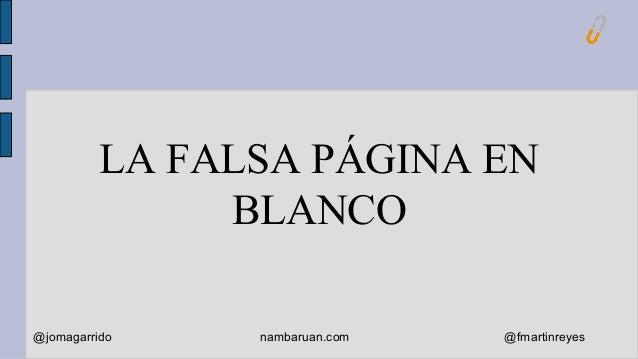 LA FALSA PÁGINA EN  BLANCO  @jomagarrido nambaruan.com @fmartinreyes