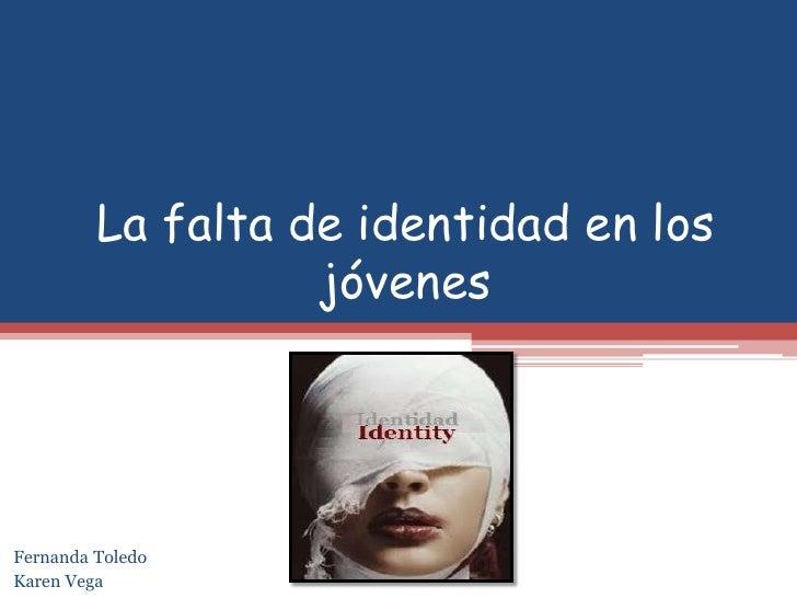 La falta de identidad en los                   jóvenesFernanda ToledoKaren Vega