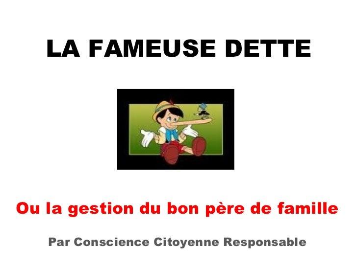 LA FAMEUSE DETTE Ou la gestion du bon père de famille Par Conscience Citoyenne Responsable