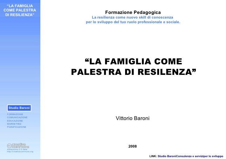 """""""LA FAMIGLIA COME PALESTRA  DI RESILIENZA""""                                                      Formazione Pedagogica     ..."""