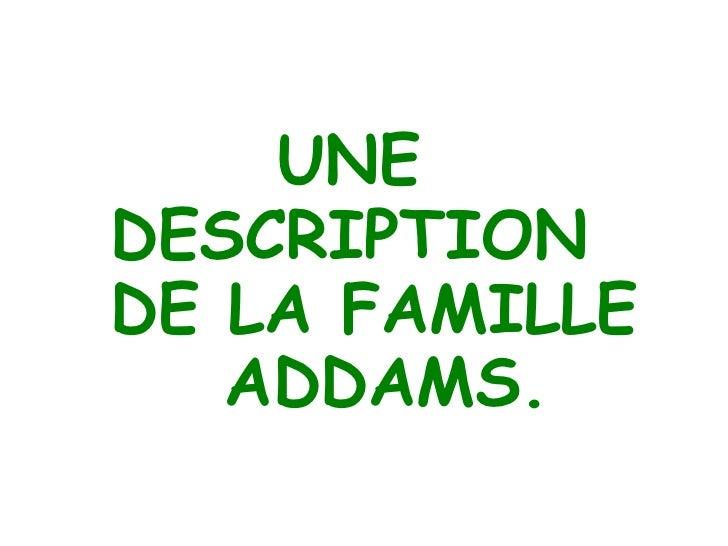 UNE  DESCRIPTION  DE LA FAMILLE  ADDAMS.