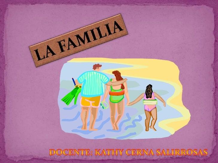 LA FAMILIA<br />DOCENTE: Kathy cerna Salirrosas <br />