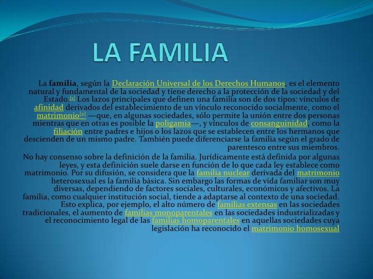 La familia, según la Declaración Universal de los Derechos Humanos, es el elemento  natural y fundamental de la sociedad y...