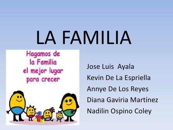 LA FAMILIA     Jose Luis Ayala     Kevin De La Espriella     Annye De Los Reyes     Diana Gaviria Martínez     Nadilin Osp...