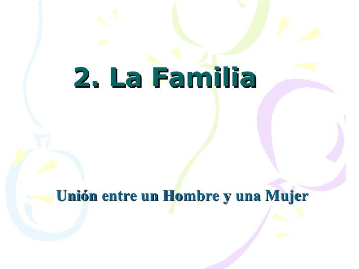 2. La FamiliaUnión entre un Hombre y una Mujer