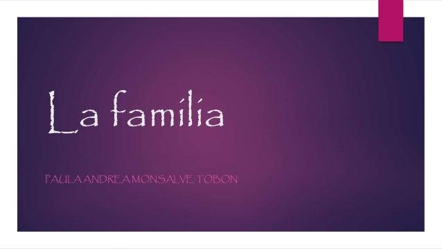 La familia PAULA ANDREA MONSALVE TOBON