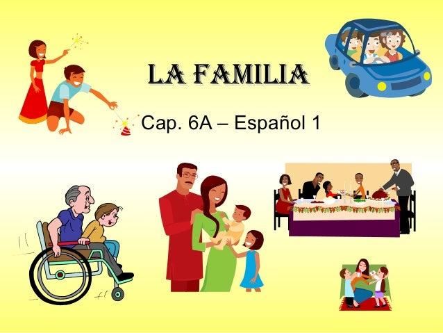 La FamiLiaLa FamiLiaCap. 6A – Español 1