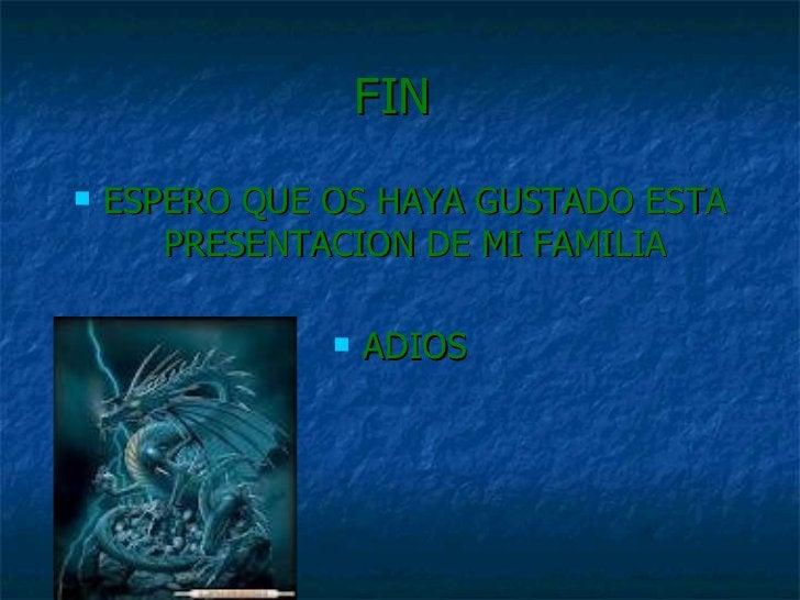 FIN  <ul><li>ESPERO QUE OS HAYA GUSTADO ESTA PRESENTACION DE MI FAMILIA </li></ul><ul><li>ADIOS </li></ul>