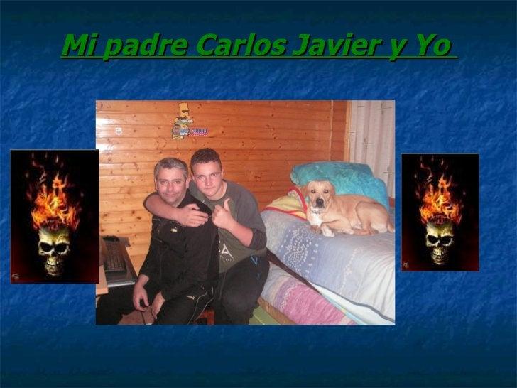Mi padre Carlos Javier y Yo
