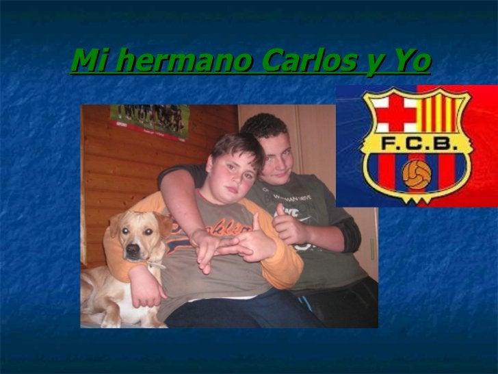 Mi hermano Carlos y Yo