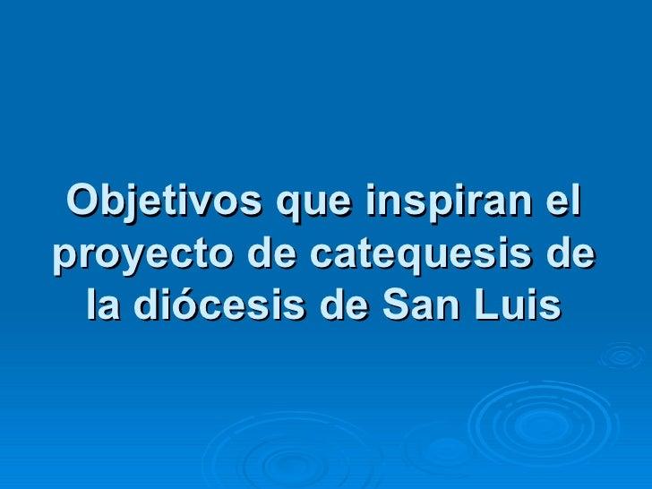 Objetivos que inspiran elproyecto de catequesis de  la diócesis de San Luis