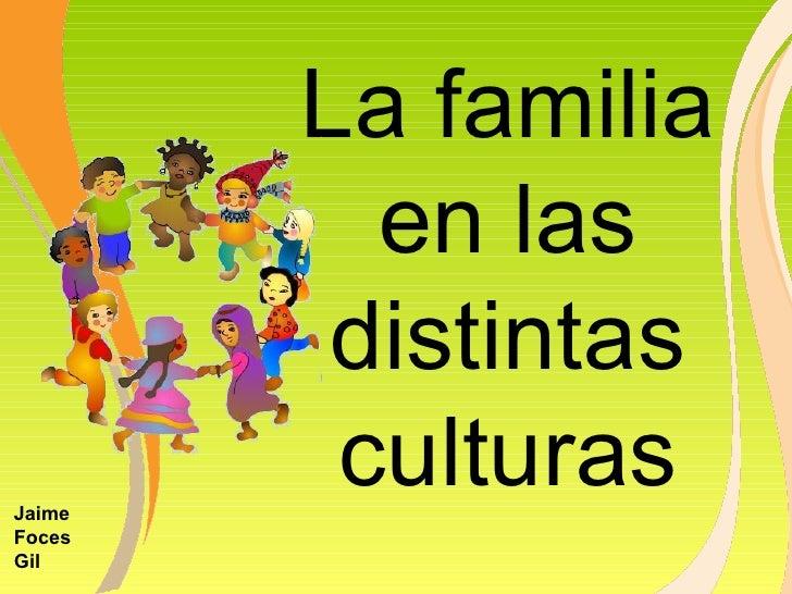 La familia en las distintas culturas Jaime Foces Gil