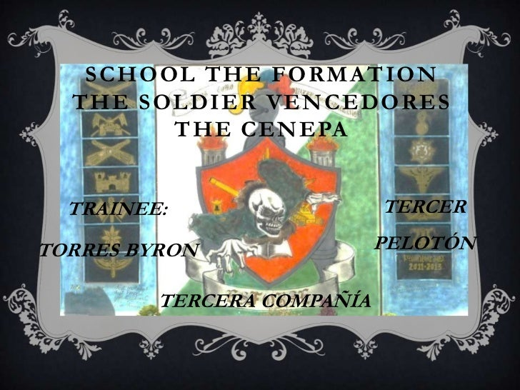 SCHOOL THE FORMATION  THE SOLDIER VENCEDORES        THE CENEPA  TRAINEE:                  TERCERTORRES BYRON              ...