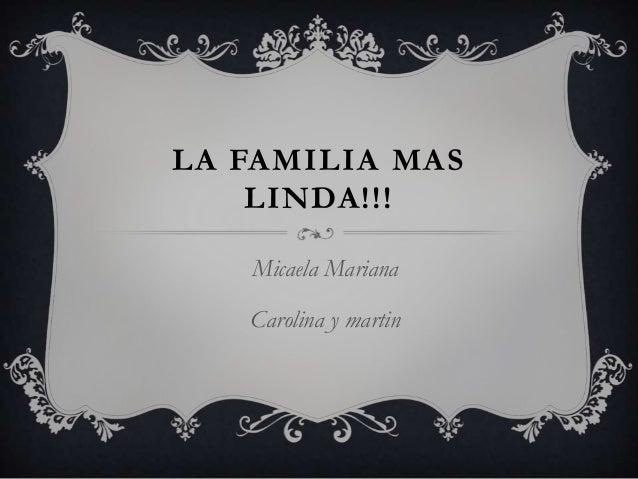 LA FAMILIA MAS LINDA!!! Micaela Mariana Carolina y martin