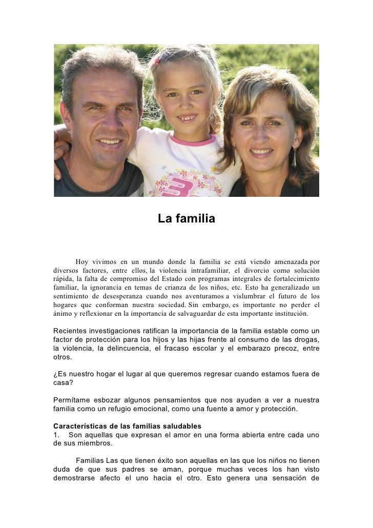 La familia           Hoy vivimos en un mundo donde la familia se está viendo amenazada por diversos factores, entre ellos,...