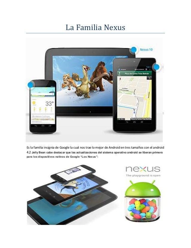 La Familia NexusEs la familia insignia de Google la cual nos trae lo mejor de Android en tres tamaños con el android4.2 Je...