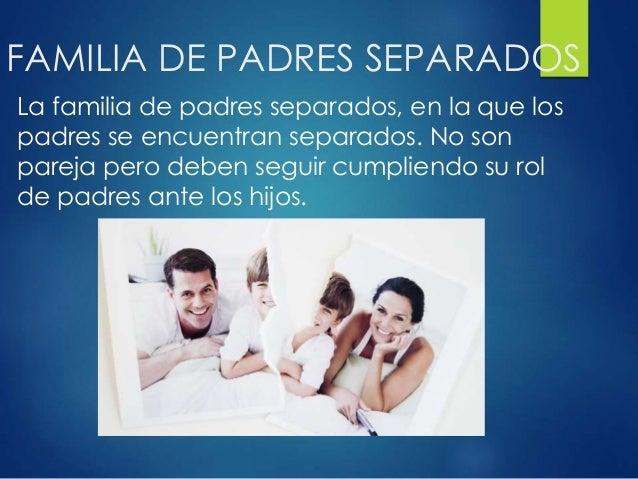 FAMILIA DE PADRES SEPARADOS La familia de padres separados, en la que los padres se encuentran separados. No son pareja pe...
