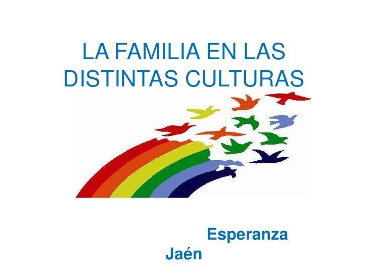 LA FAMILIA EN LAS DISTINTAS CULTURAS<br />                            Esperanza Jaén<br />