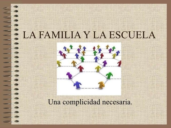 LA FAMILIA Y LA ESCUELA Una complicidad necesaria.