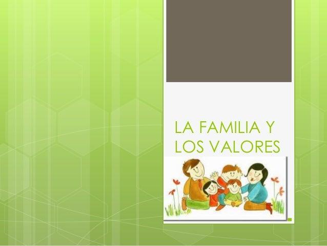 LA FAMILIA YLOS VALORES