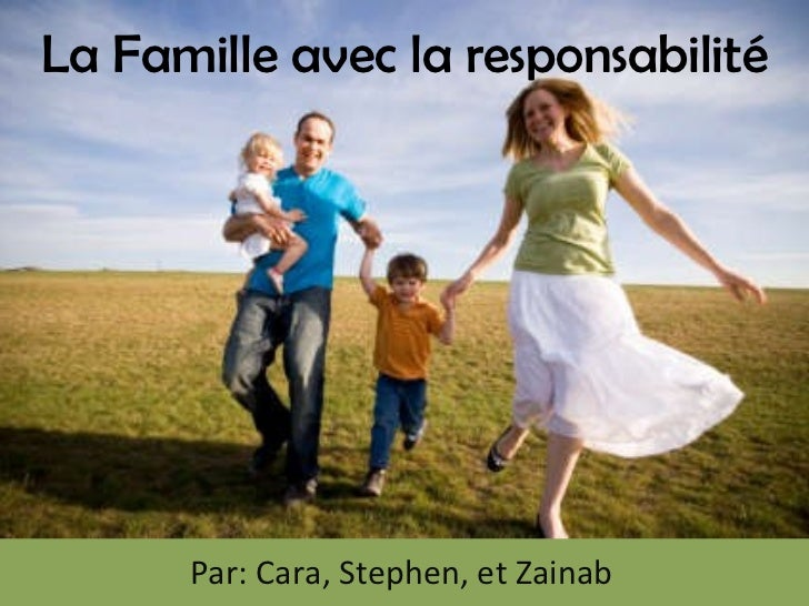La Famille avec la responsabilité Par: Cara, Stephen, et Zainab