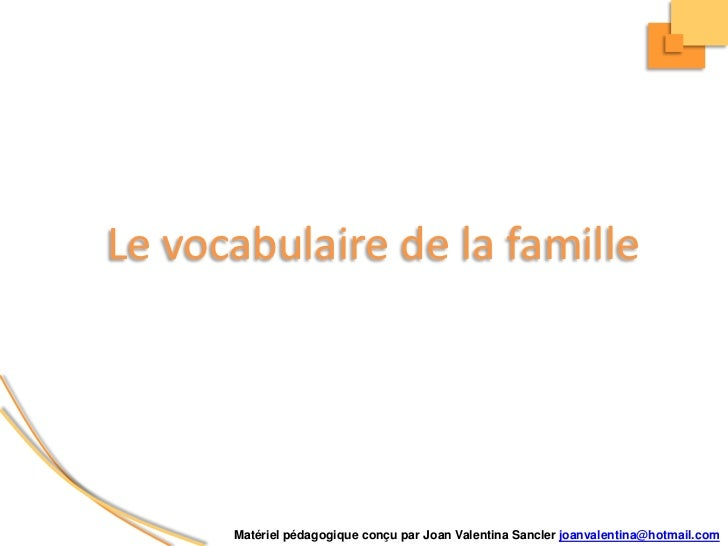 Le vocabulairede la famille<br />Matérielpédagogiqueconçu par Joan Valentina Sancler joanvalentina@hotmail.com<br />