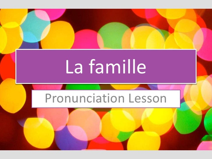 La famillePronunciation Lesson