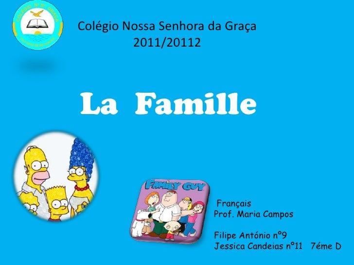 Colégio Nossa Senhora da Graça         2011/20112La Famille                       Français                      Prof. Mari...